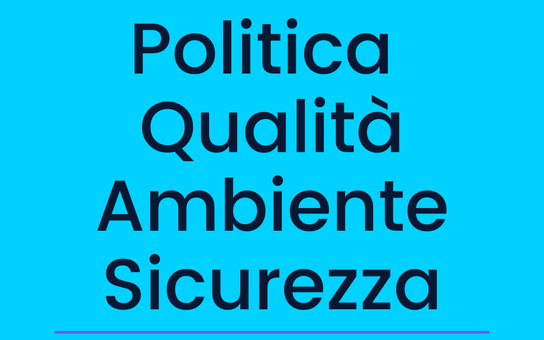 Politica, Qualità, Ambiente e Sicurezza – documento 2021
